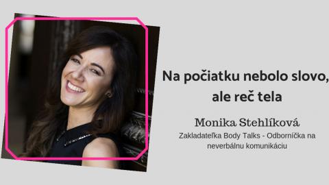 Monika Stehlíková: Na počiatku nebolo slovo, ale reč tela…
