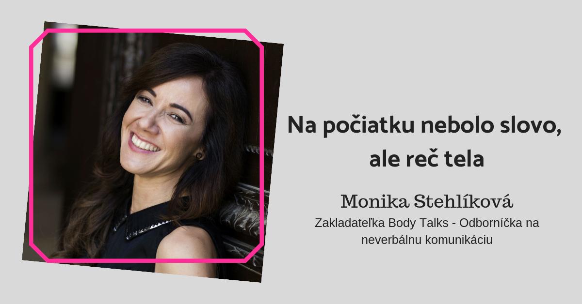 Monika Stehlíková: Na počiatku nebolo slovo, ale reč tela...